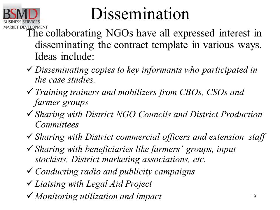 19 Dissemination The collaborating NGOs have all expressed interest in disseminating the contract template in various ways.