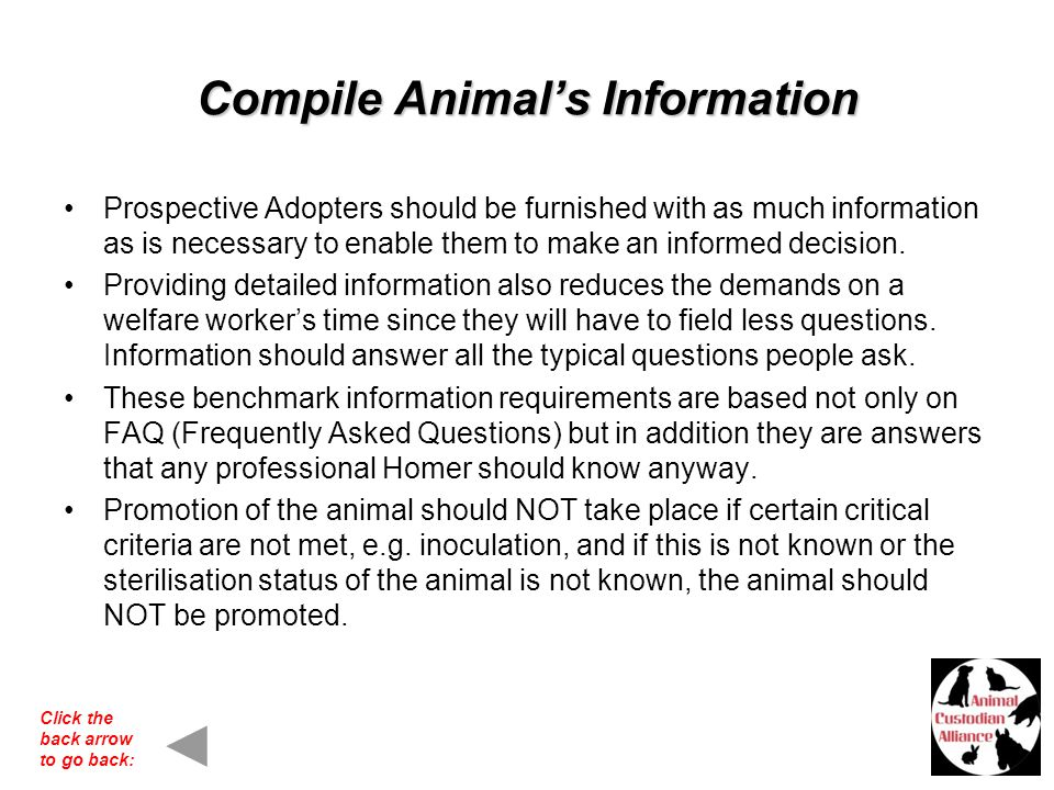 Compile Animals Information Prospective Adopters should be furnished with as much information as is necessary to enable them to make an informed decision.
