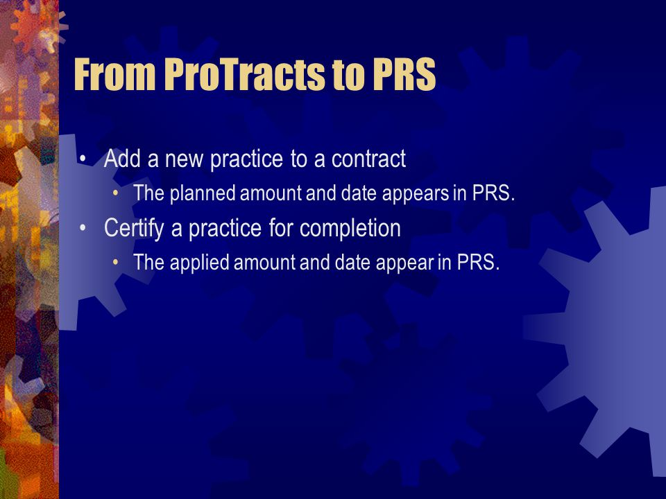 From ProTracts to PRS Add a new practice to a contract The planned amount and date appears in PRS.