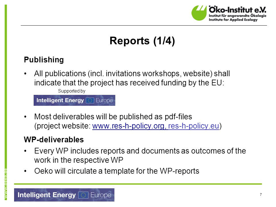 18 Finally… Please check Financial Guidelines provided by the EACI (http://ec.europa.eu/energy/intelligent/implementation/doc/iee2_financia l_guidelines.pdf) All partners should clarify with their financial departments how all administrative requirements could be met within the deadlines Oeko as project coordinator always tries to communicate all formal/administrative/financial requirements clear and in time.