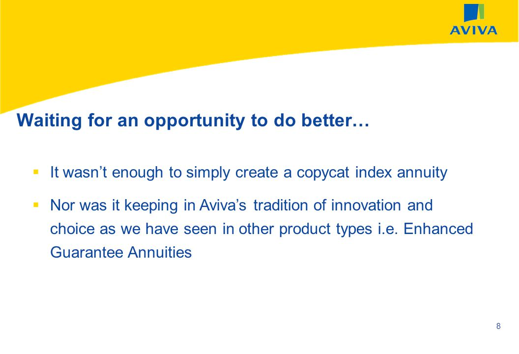 AVIVA SEPTEMBER 2002 8 It wasnt enough to simply create a copycat index annuity Nor was it keeping in Avivas tradition of innovation and choice as we