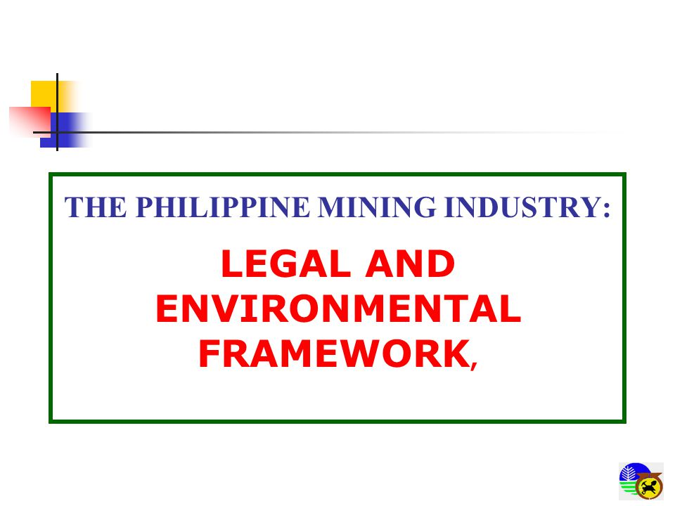 THE PHILIPPINE MINING INDUSTRY: LEGAL AND ENVIRONMENTAL FRAMEWORK,