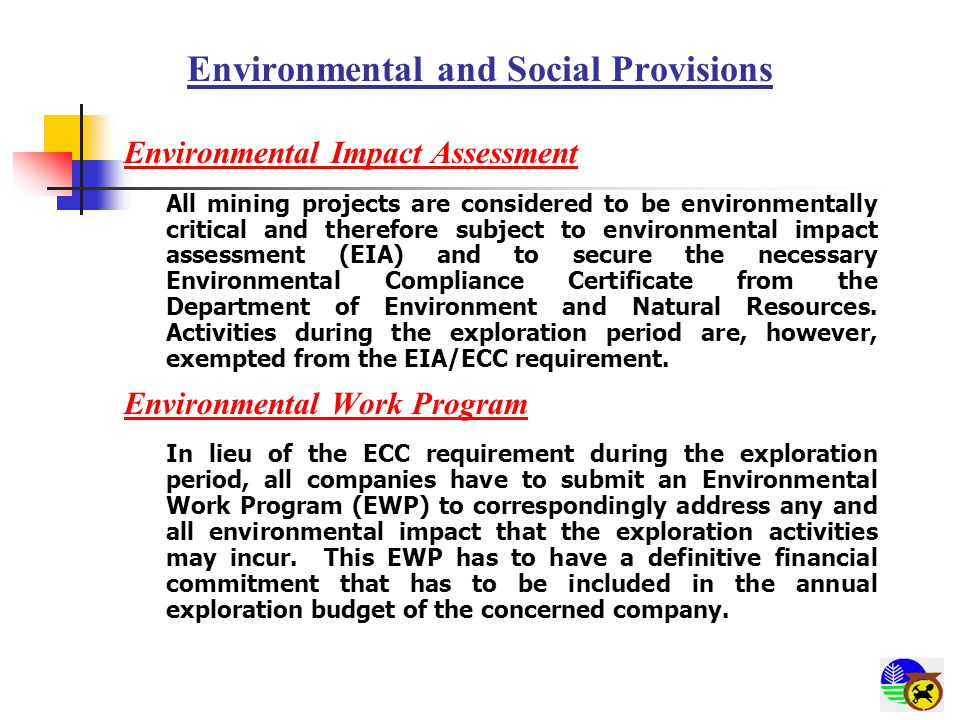 Environmental and Social Provisions Environmental Impact Assessment All mining projects are considered to be environmentally critical and therefore su