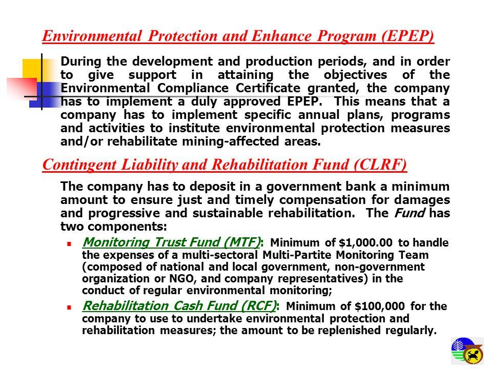 Environmental Protection and Enhance Program (EPEP) During the development and production periods, and in order to give support in attaining the objectives of the Environmental Compliance Certificate granted, the company has to implement a duly approved EPEP.