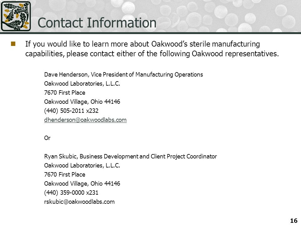 Contact Information If you would like to learn more about Oakwoods sterile manufacturing capabilities, please contact either of the following Oakwood representatives.