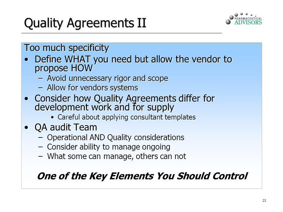 23 Quality Agreements II Too much specificity Define WHAT you need but allow the vendor to propose HOWDefine WHAT you need but allow the vendor to pro