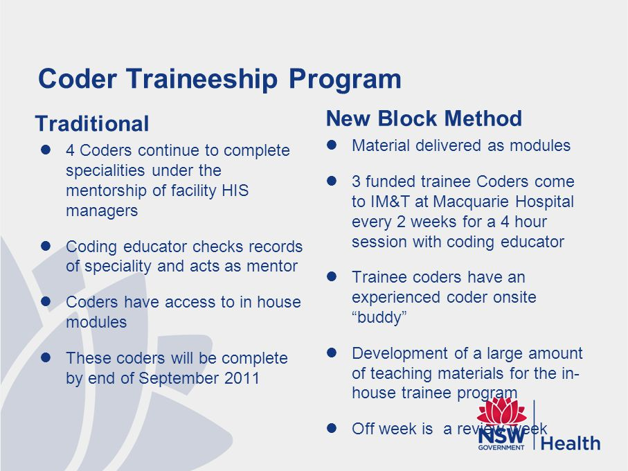 Coder Traineeship Program Traditional 4 Coders continue to complete specialities under the mentorship of facility HIS managers Coding educator checks