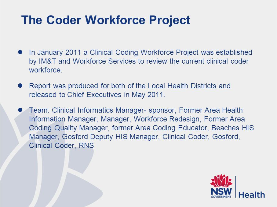 The Coder Workforce Project In January 2011 a Clinical Coding Workforce Project was established by IM&T and Workforce Services to review the current c