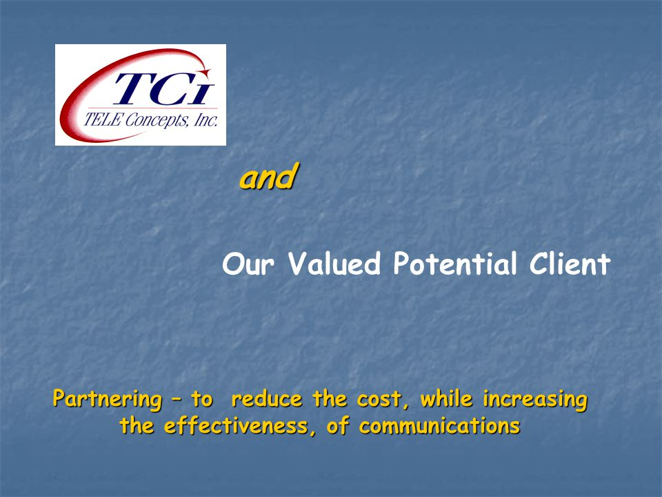 Partnering – to reduce the cost, while increasing the effectiveness, of communications and Our Valued Potential Client