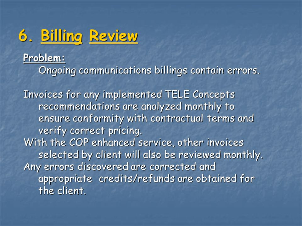 6. Billing Review Problem: Ongoing communications billings contain errors. Invoices for any implemented TELE Concepts recommendations are analyzed mon