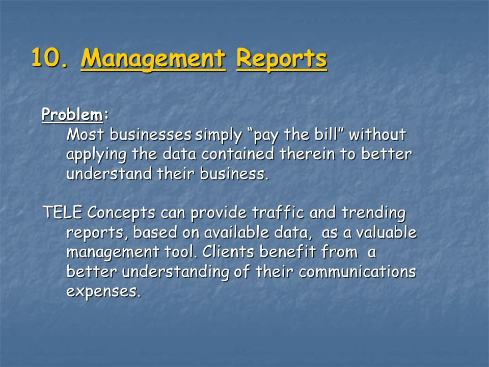 10. Management Reports Problem: Most businesses simply pay the bill without applying the data contained therein to better understand their business. T