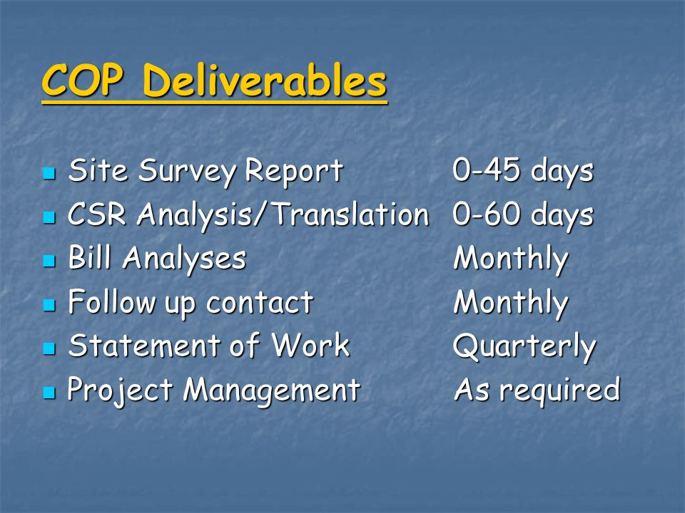 COP Deliverables Site Survey Report0-45 days Site Survey Report0-45 days CSR Analysis/Translation0-60 days CSR Analysis/Translation0-60 days Bill Anal