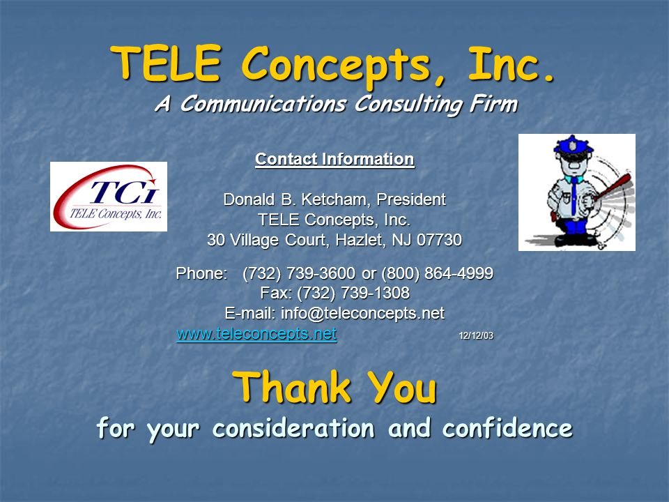 TELE Concepts, Inc. A Communications Consulting Firm Contact Information Donald B. Ketcham, President TELE Concepts, Inc. 30 Village Court, Hazlet, NJ