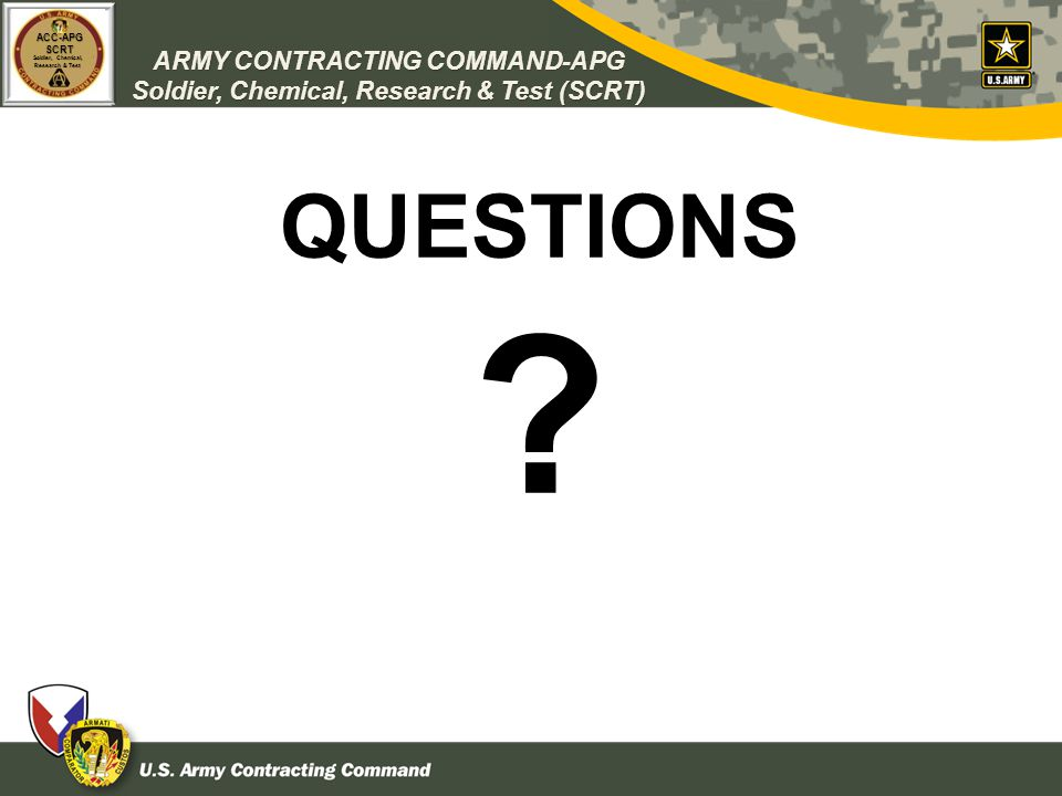 ARMY CONTRACTING COMMAND-APG Soldier, Chemical, Research & Test (SCRT) ACC-APGSCRT Soldier, Chemical, Research & Test QUESTIONS ?