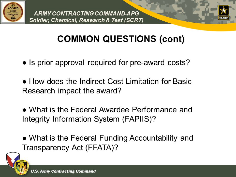 ARMY CONTRACTING COMMAND-APG Soldier, Chemical, Research & Test (SCRT) ACC-APGSCRT Soldier, Chemical, Research & Test COMMON QUESTIONS (cont) Is prior