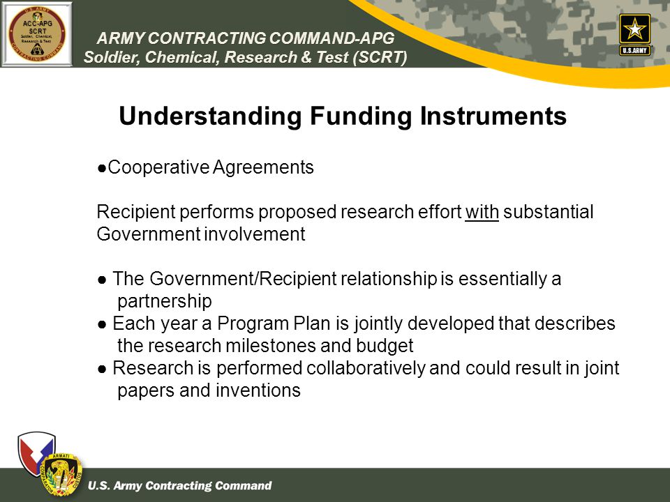 ARMY CONTRACTING COMMAND-APG Soldier, Chemical, Research & Test (SCRT) ACC-APGSCRT Soldier, Chemical, Research & Test Understanding Funding Instrument