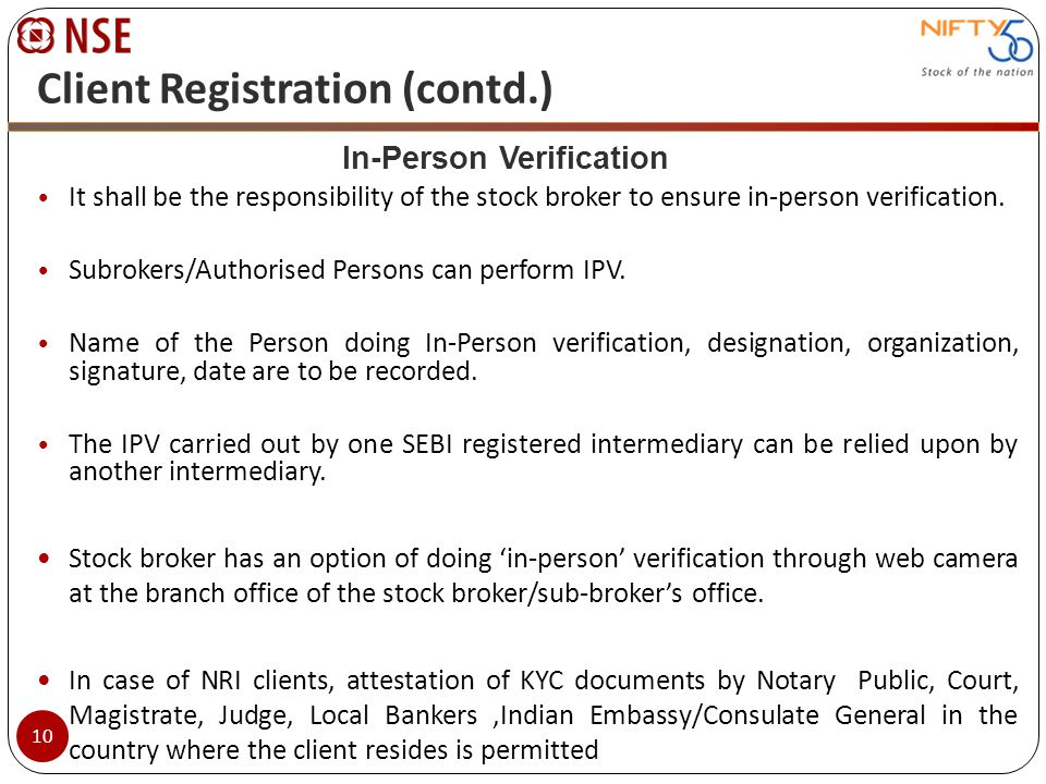 It shall be the responsibility of the stock broker to ensure in-person verification. Subrokers/Authorised Persons can perform IPV. Name of the Person