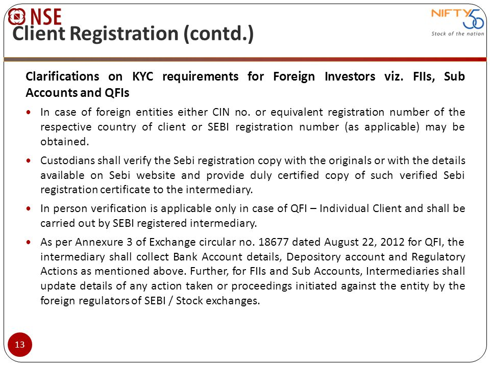 Clarifications on KYC requirements for Foreign Investors viz. FIIs, Sub Accounts and QFIs In case of foreign entities either CIN no. or equivalent reg