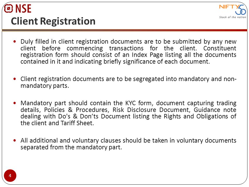 Client Registration (contd.) Mandatory documents Know your client form capturing the basic information about the client Documents capturing additional information about the client related to trading account.