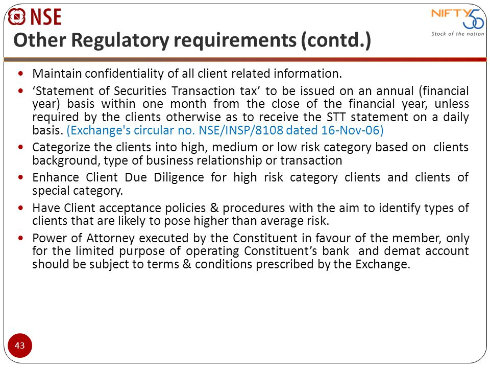 Other Regulatory requirements (contd.) Maintain confidentiality of all client related information. Statement of Securities Transaction tax to be issue
