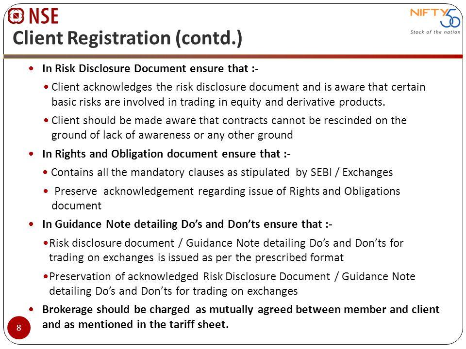 Client Registration (contd.) In Risk Disclosure Document ensure that :- Client acknowledges the risk disclosure document and is aware that certain bas