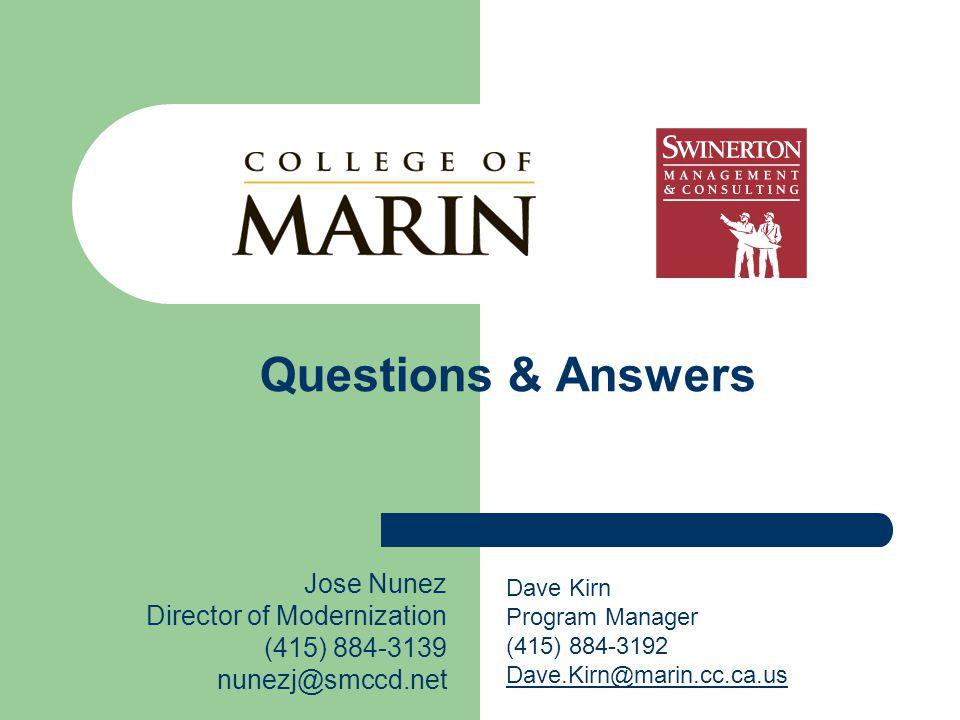Questions & Answers Jose Nunez Director of Modernization (415) 884-3139 nunezj@smccd.net Dave Kirn Program Manager (415) 884-3192 Dave.Kirn@marin.cc.ca.us