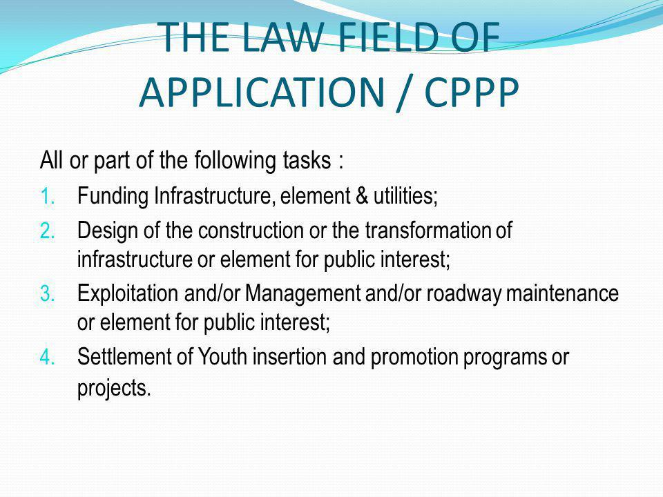 THE LAW FIELD OF APPLICATION / CPPP All or part of the following tasks : 1.