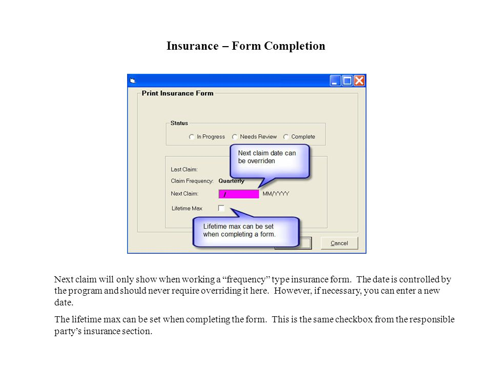 Insurance – Form Completion Next claim will only show when working a frequency type insurance form.