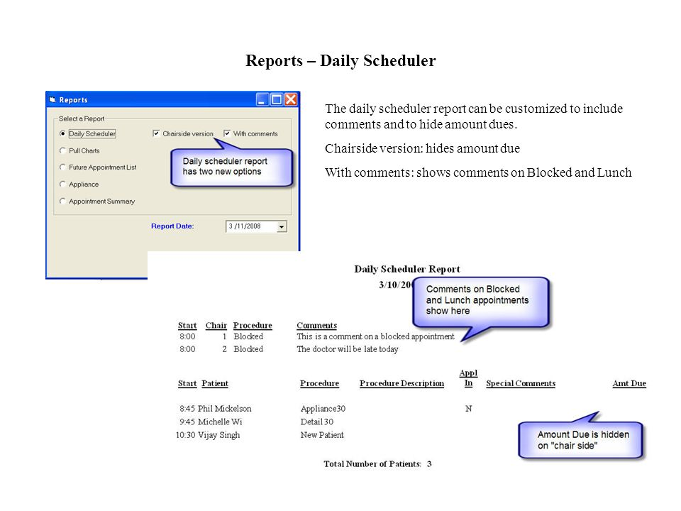 Reports – Daily Scheduler The daily scheduler report can be customized to include comments and to hide amount dues.
