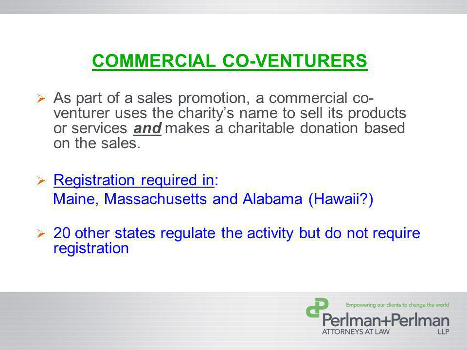 COMMERCIAL CO-VENTURERS As part of a sales promotion, a commercial co- venturer uses the charitys name to sell its products or services and makes a charitable donation based on the sales.
