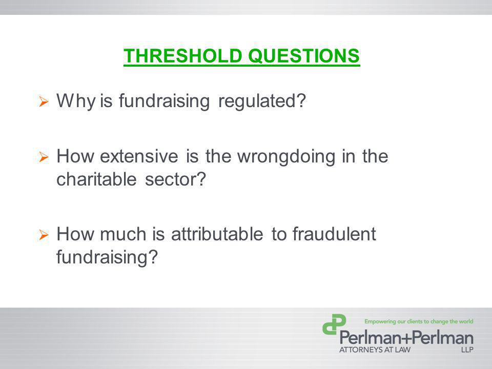 THRESHOLD QUESTIONS Why is fundraising regulated.