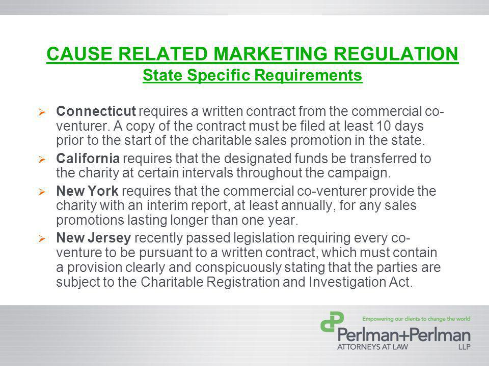 CAUSE RELATED MARKETING REGULATION State Specific Requirements Connecticut requires a written contract from the commercial co- venturer.