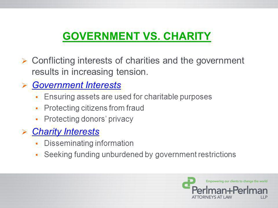 GOVERNMENT VS. CHARITY Conflicting interests of charities and the government results in increasing tension. Government Interests Ensuring assets are u