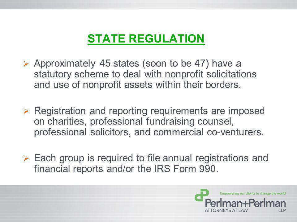 STATE REGULATION Approximately 45 states (soon to be 47) have a statutory scheme to deal with nonprofit solicitations and use of nonprofit assets within their borders.