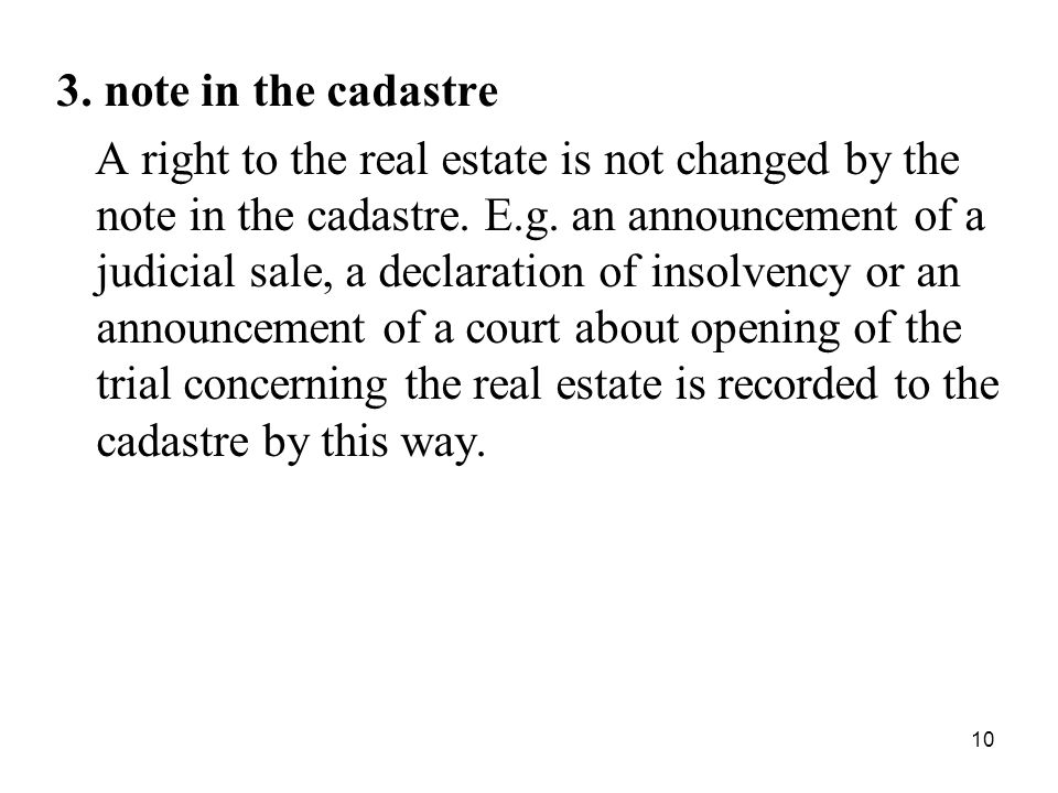 10 3. note in the cadastre A right to the real estate is not changed by the note in the cadastre.