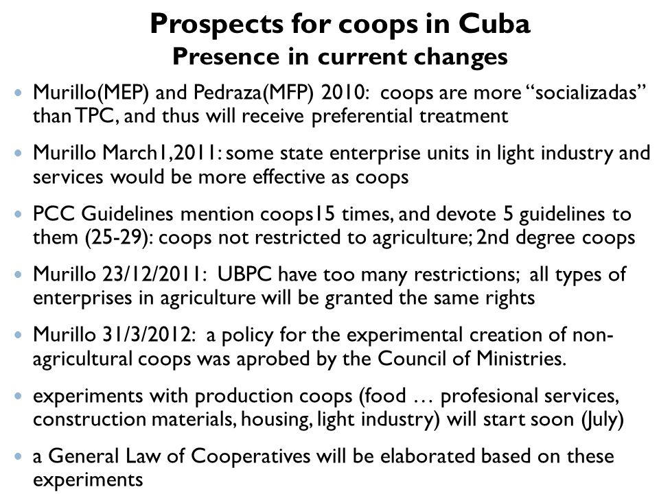 Prospects for coops in Cuba Presence in current changes Murillo(MEP) and Pedraza(MFP) 2010: coops are more socializadas than TPC, and thus will receiv