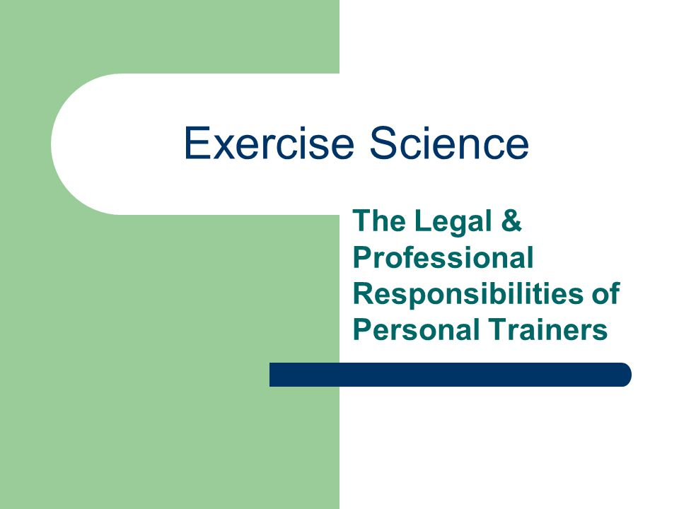 Exercise Science The Legal & Professional Responsibilities of Personal Trainers