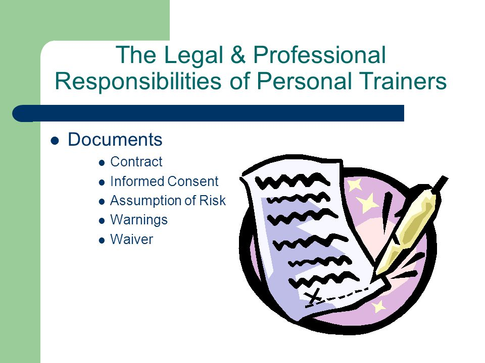 The Legal & Professional Responsibilities of Personal Trainers Documents Contract Informed Consent Assumption of Risk Warnings Waiver