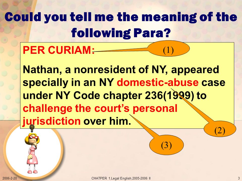 2006-2-20CHATPER 1,Legal English,2005-2006 II3 PER CURIAM: Nathan, a nonresident of NY, appeared specially in an NY domestic-abuse case under NY Code chapter 236(1999) to challenge the courts personal jurisdiction over him.