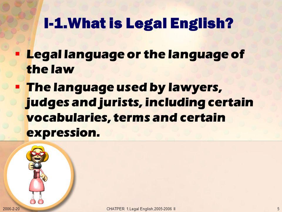 2006-2-20CHATPER 1,Legal English,2005-2006 II5 I-1.What is Legal English.