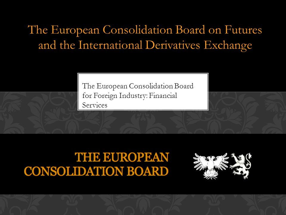 The European Consolidation Board on Futures and the International Derivatives Exchange The European Consolidation Board for Foreign Industry: Financial Services