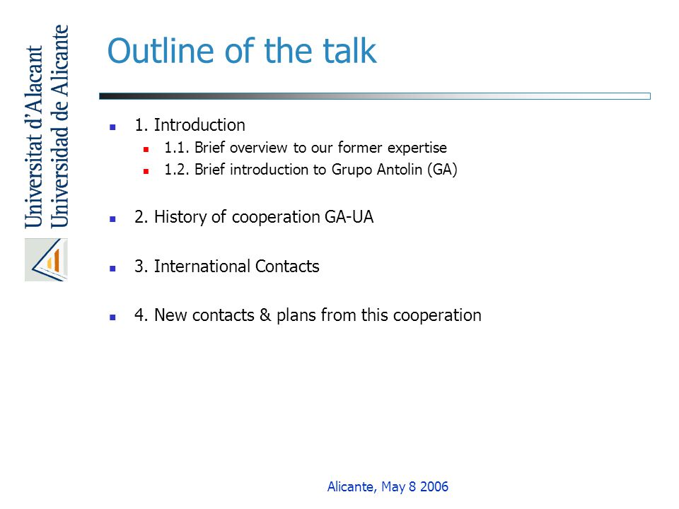 Alicante, May 8 2006 Outline of the talk 1. Introduction 1.1. Brief overview to our former expertise 1.2. Brief introduction to Grupo Antolin (GA) 2.