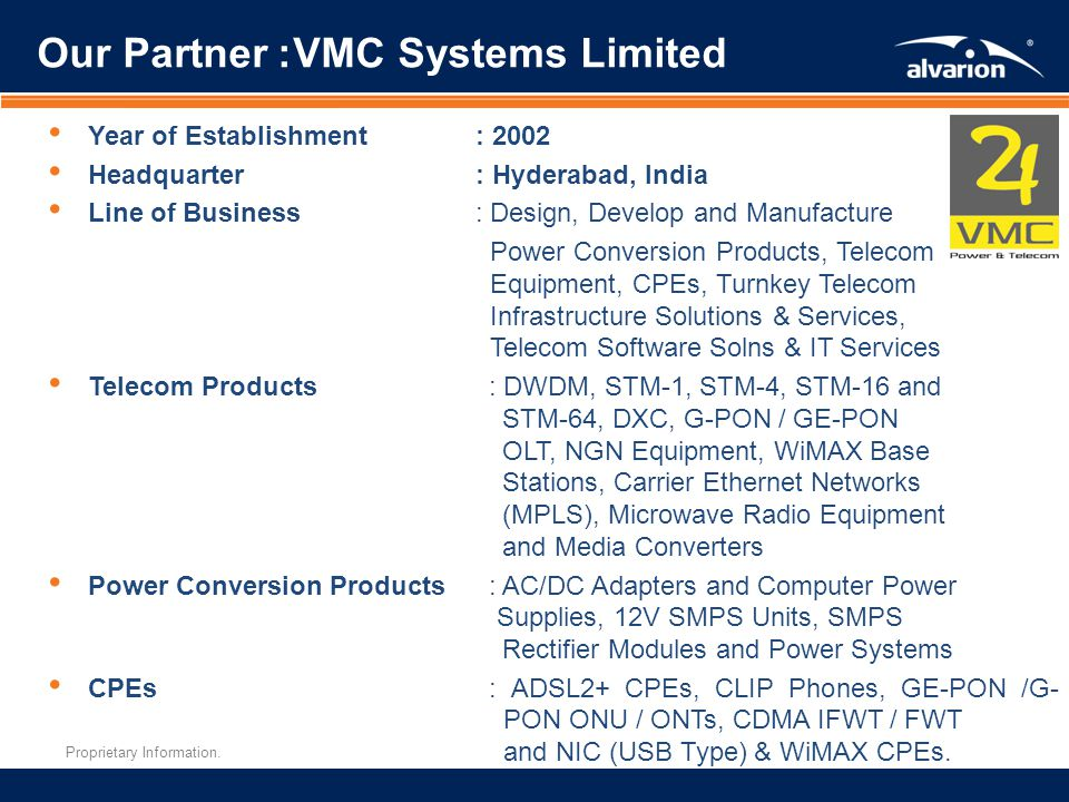 Proprietary Information. Our Partner: VMC Systems Limited Year of Establishment: 2002 Headquarter: Hyderabad, India Line of Business: Design, Develop