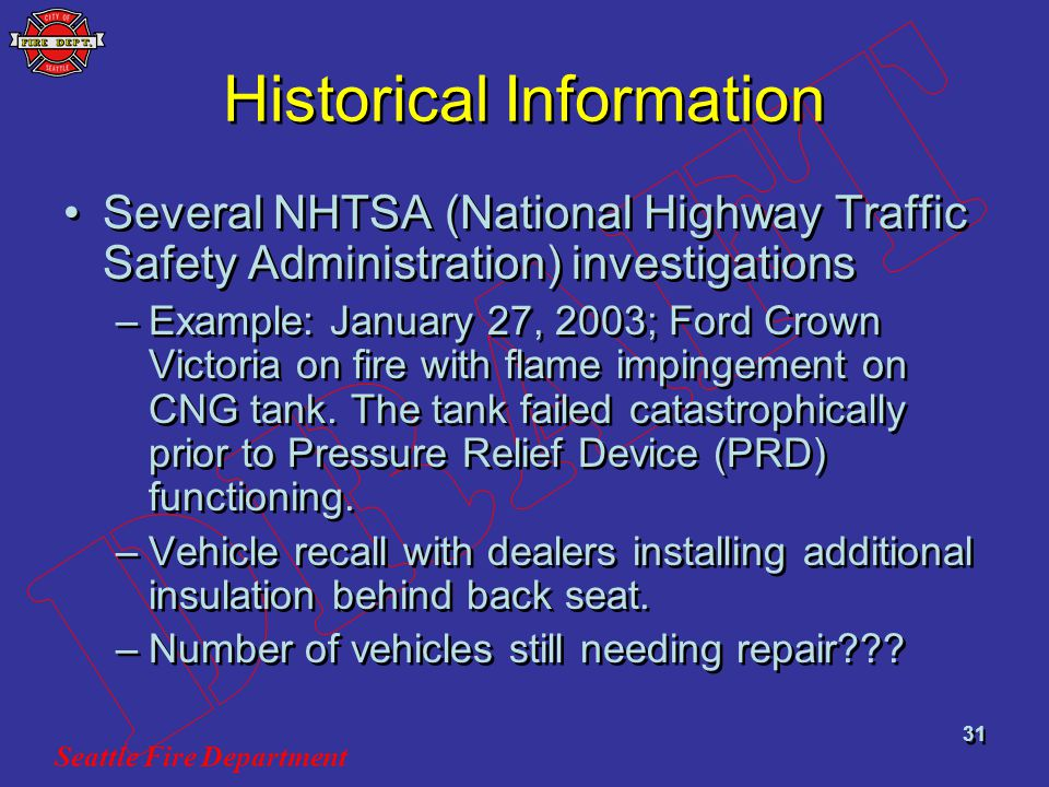 Seattle Fire Department 31 Historical Information Several NHTSA (National Highway Traffic Safety Administration) investigations –Example: January 27,