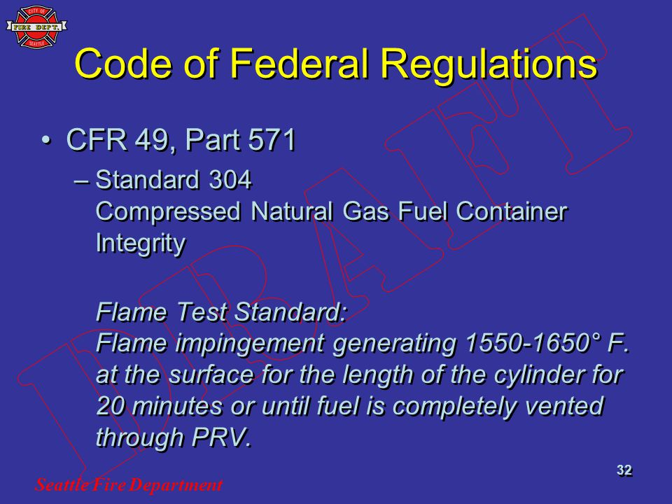 Seattle Fire Department 32 Code of Federal Regulations CFR 49, Part 571 –Standard 304 Compressed Natural Gas Fuel Container Integrity Flame Test Stand