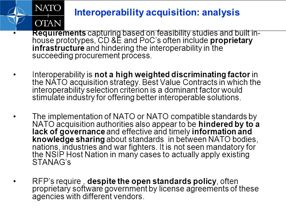 Interoperability acquisition: analysis Requirements capturing based on feasibility studies and built in- house prototypes, CD &E and PoCs often include proprietary infrastructure and hindering the interoperability in the succeeding procurement process.
