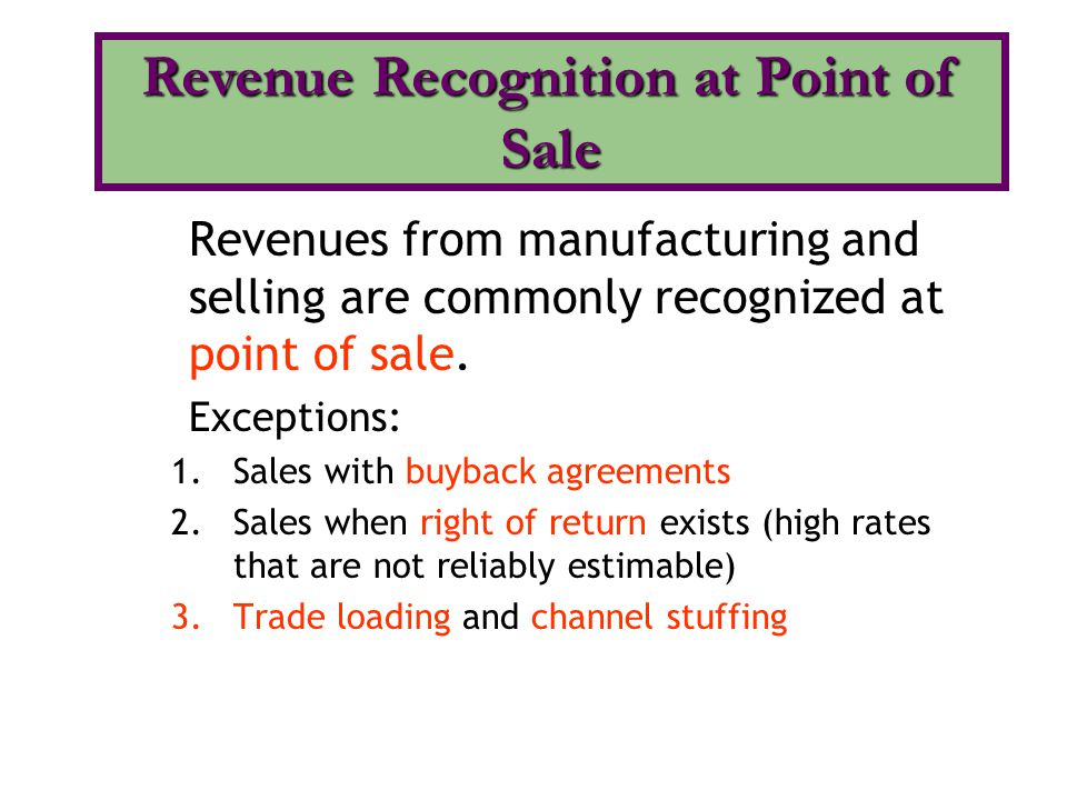 Revenues from manufacturing and selling are commonly recognized at point of sale.