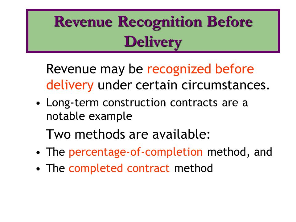 Revenue may be recognized before delivery under certain circumstances.