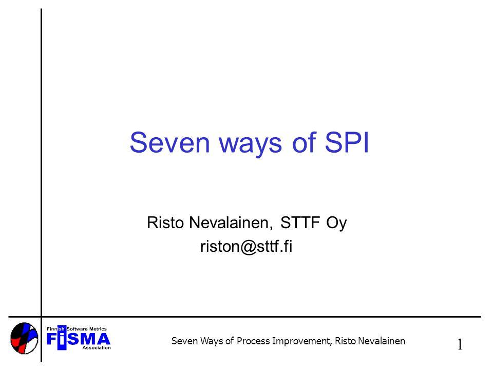 Seven Ways of Process Improvement, Risto Nevalainen 1 Seven ways of SPI Risto Nevalainen, STTF Oy riston@sttf.fi