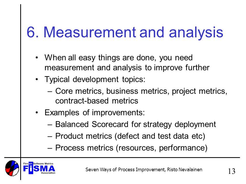 Seven Ways of Process Improvement, Risto Nevalainen 13 6.